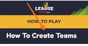 How To Play On LeagueAdda & Team Creation:
